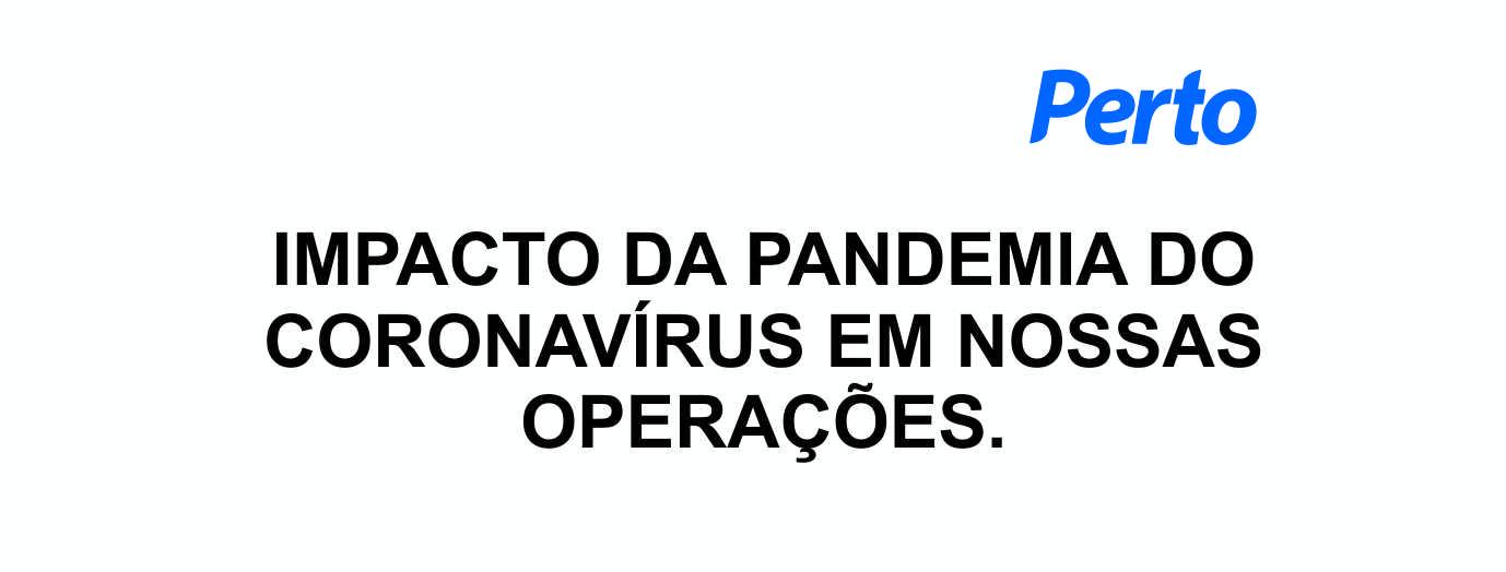 IMPACTO DA PANDEMIA DO CORONAVÍRUS EM NOSSAS OPERAÇÕES.